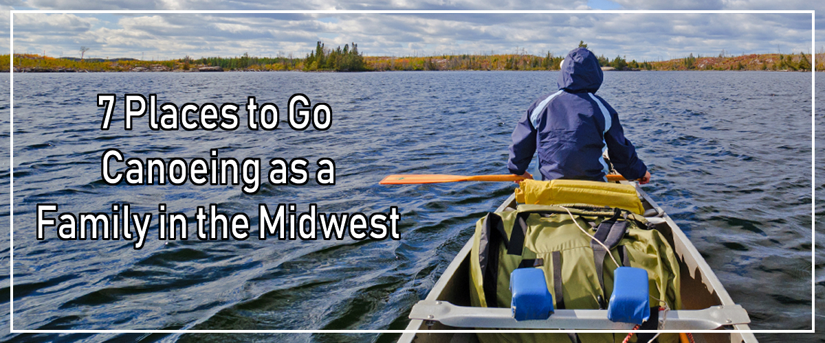 7 Places to Go Canoeing in the Midwest