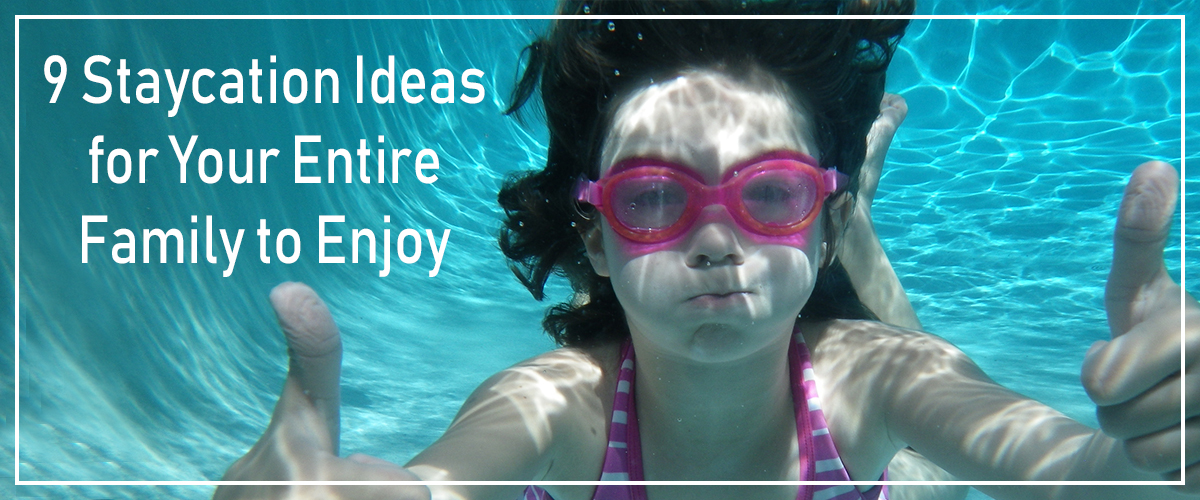 9 Staycation Ideas for Your Family